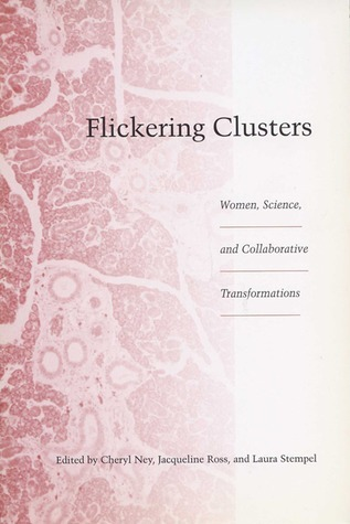 Flickering Clusters: Women, Science, and Collaborative Transformations Cheryl Ney