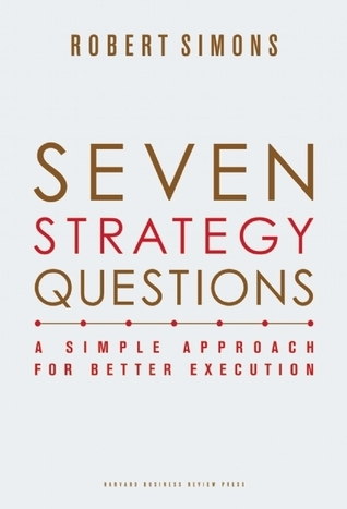 Seven Strategy Questions: A Simple Approach for Better Execution  by  Robert Simons
