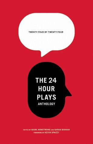 24 24: The 24 Hour Plays Anthology by Mark Armstrong