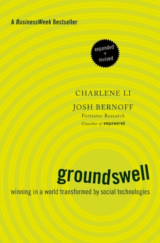 Groundswell, Expanded and Revised Edition: Winning in a World Transformed  by  Social Technologies by Charlene Li