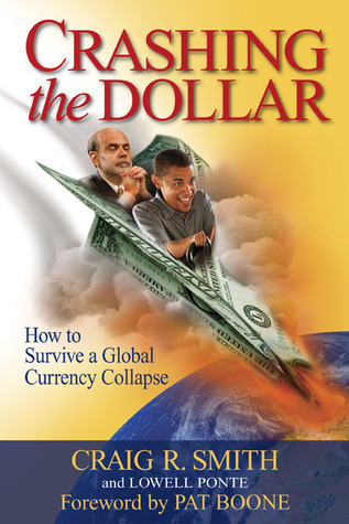 Crashing the Dollar: How to Survive a Global Currency Collapse  by  Craig R. Smith