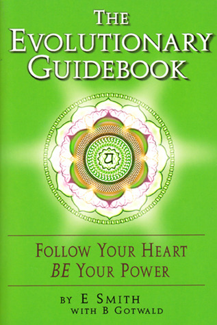 Evolutionary Guidebook: Follow Your Heart / BE Your Power  by  E. Dan Smith
