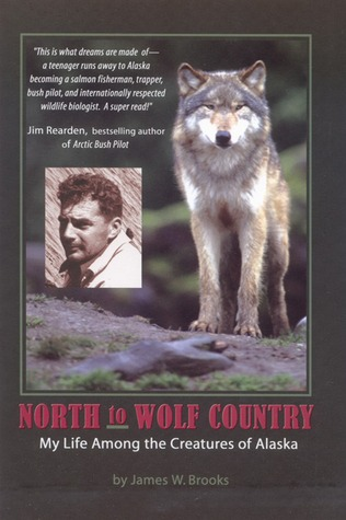 North to Wolf Country: My Life Among the Creatures of Alaska  by  James W. Brooks