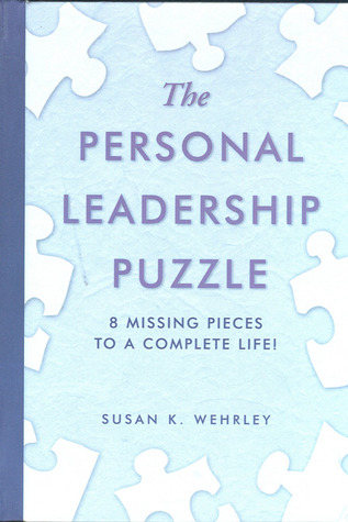 The Personal Leadership Puzzle: 8 Missing Pieces to a Complete Life Susan K. Wehrley