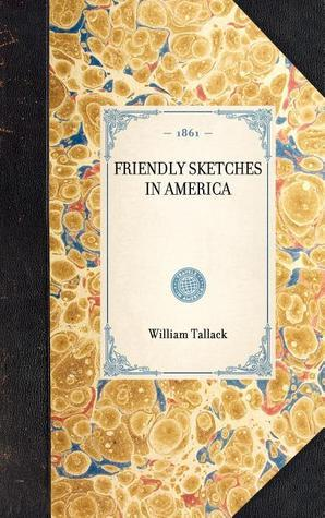 Friendly Sketches in America  by  William Tallack