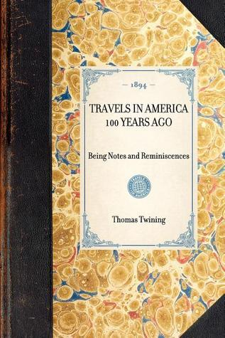 Travels in America 100 Years Ago. Being Notes and Reminiscences Thomas Twining