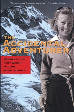 The Accidental Adventurer: Memoir of the First Woman to Climb Mt. McKinley  by  Barbara Washburn