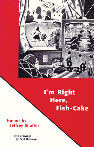 Im Right Here, Fish-Cake  by  Jeffrey Shaffer