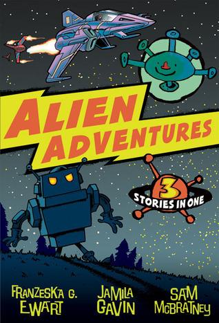 Alien Adventures: 3 Stories in One Franzeska G. Ewart