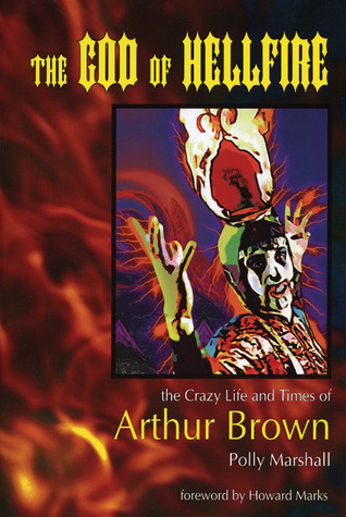 The God of Hellfire: The Crazy Life and Times of Arthur Brown  by  Polly Marshall