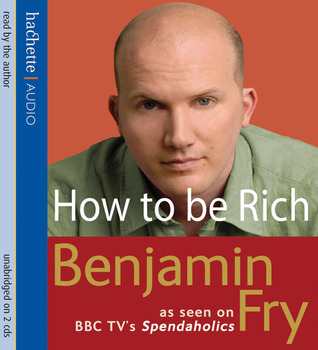 How to Be Rich: Five Steps to Unlocking Your Inner Wealth  by  Benjamin Fry
