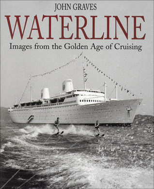 Waterline: Images from the Golden Age of Cruising  by  John Graves