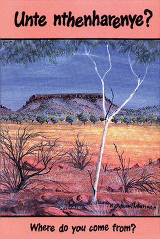 Unte Nthenharenye: Where Do You Come From  by  IAD Arrernte Curriculum and Materials Project