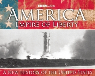 America Empire Of Liberty: A New History of the United States  by  David   Reynolds