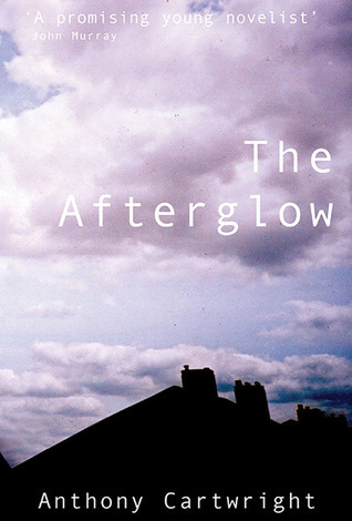 The Afterglow Anthony Cartwright