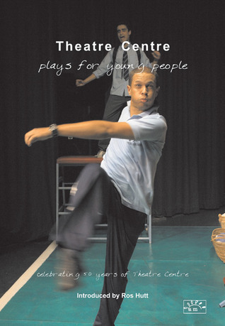 Theatre Centre: Plays for Young People: Celebrating 50 Years of Theatre Centre Rosamunde Hutt