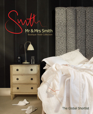 Mr & Mrs Smith Boutique Hotel Collection: The Global Shortlist  by  Rufus Purdy
