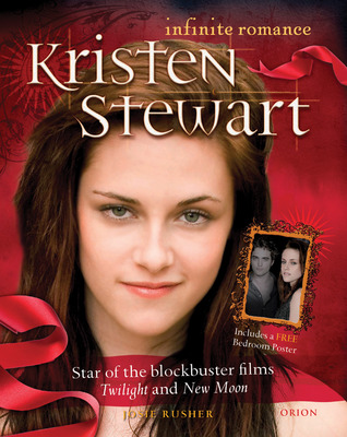 Kristen Stewart: Infinite Romance: The Star of Twilight and New Moon Steps Into the Light Josie Rusher