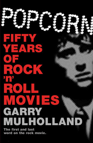 Popcorn: Fifty Years of Rock n Roll Movies  by  Garry Mulholland