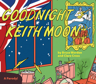 Goodnight Keith Moon: A Parody!  by  Bruce Worden
