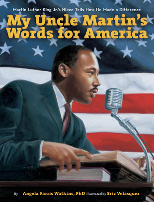 My Uncle Martins Words for America: Martin Luther King Jr.s Niece Tells How He Made a Difference Angela Farris Watkins