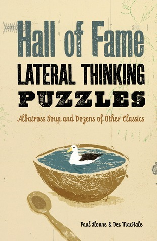 Hall of Fame Lateral Thinking Puzzles: Albatross Soup and Dozens of Other Classics  by  Paul Sloane