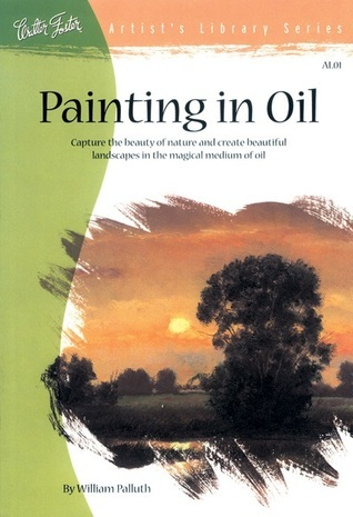 Painting in Oil: Capture the beauty of nature and create beautiful landscapes  by  William Palluth