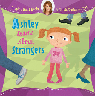 Ashley Learns About Strangers (Helping Hand Books)  by  Sarah Ferguson