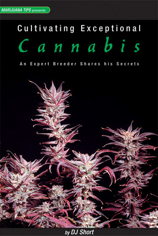 Cultivating Exceptional Cannabis: An Expert Breeder Shares His Secrets D.J. Short