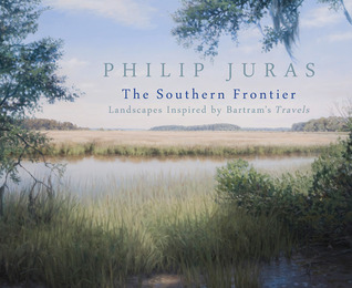 Philip Juras: The Southern Frontier: Landscapes Inspired Bartrams Travels by Telfair Museum of Art