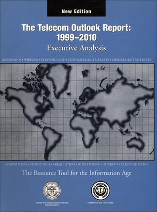 The Telecom Outlook Report: 1999�2010: Executive Analysis International Engineering Consortium