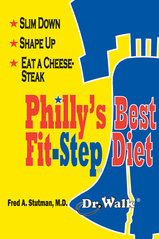 Phillys Best Fit-Step Diet: Slim Down, Shape Up, Eat a Cheesesteak  by  Fred A. Stutman