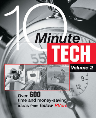 10-Minute Tech, Volume 2: Over 600 Time and Money Saving Ideas from Fellow RVers  by  TL Enterprises