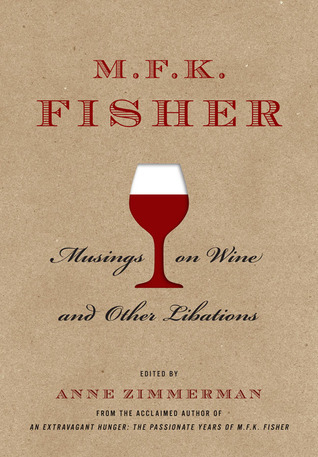 M.F.K. Fisher: Musings on Wine and Other Libations M.F.K. Fisher