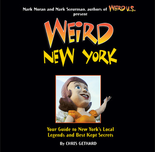 Weird New York: Your Guide to New Yorks Local Legends and Best Kept Secrets  by  Chris Gethard