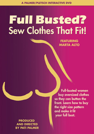 Full Busted? Sew Clothes That Fit!  by  Marta Alto