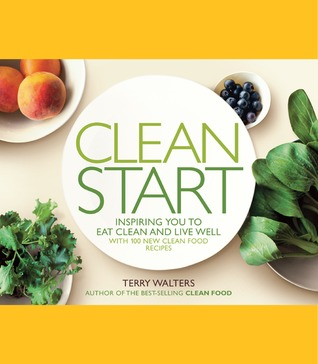 Clean Food: A Seasonal Guide to Clean Food with Recipes for a Healthy and Sustainable You Terry Walters
