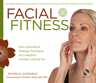 Facial Fitness: Daily Exercises & Massage Techniques for a Healthier, Younger Looking You Patricia Goroway