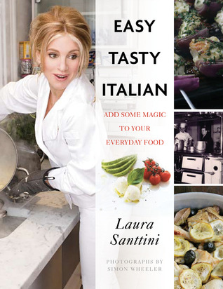 Easy Tasty Italian: Add Some Magic to Your Everyday Food  by  Laura Santtini