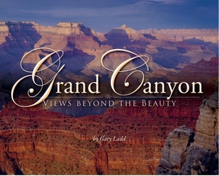 Grand Canyon: Views beyond the Beauty  by  Gary Ladd