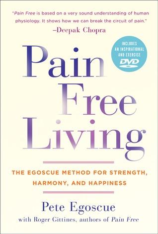Pain Free Living: The Egoscue Method for Strength, Harmony, and Happiness Pete Egoscue