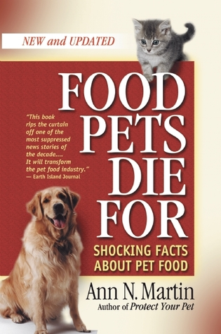 Food Pets Die For: Shocking Facts About Pet Food Ann N. Martin