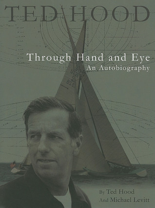 Ted Hood Through Hand and Eye  by  Ted Hood