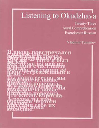 Listening to Okudzhava: Twenty-Three Aural Composition Exercises in Russian  by  Vladimar Tumanov
