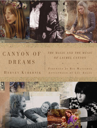 Canyon of Dreams: The Magic and the Music of Laurel Canyon  by  Harvey Kubernik