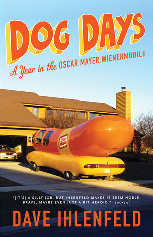 Dog Days: A Year in the Oscar Mayer Wienermobile  by  Dave Ihlenfeld
