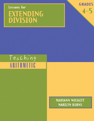 Lessons for Extending Division, Grades 4-5 Maryann Wickett