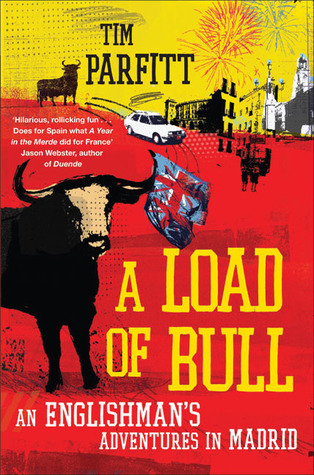 A Load of Bull: An Englishmans Adventures in Madrid  by  Tim Parfitt