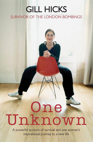 One Unknown: A Powerful Account of Survival and One Womans Inspirational Journey to a New Life Gill Hicks