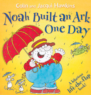 Noah Built an Ark One Day: A Hilarious Lift-the-Flap Book!  by  Colin Hawkins